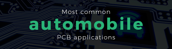 Most common automobile pcb applications | PCBCart
